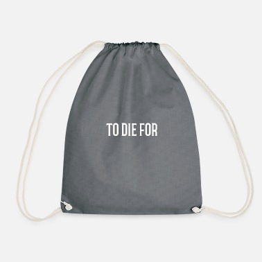 Die To Die for - Drawstring Bag
