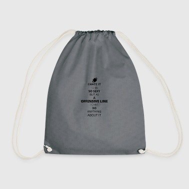 HATE it be sexy cant do anything OFFENSIVE LINE - Drawstring Bag