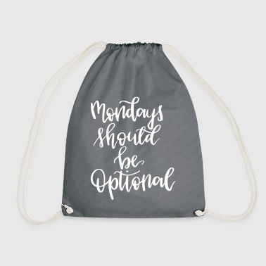 Mondays Should be optional - Drawstring Bag