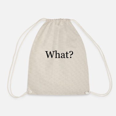 Whats What. What? What was what? - Drawstring Bag