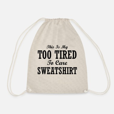 Care Sweatshirts THIS IS MY TOO TIRED TO CARE SWEATSHIRT - Turnbeutel
