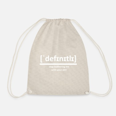 DEFINITELY - stop bothering me with your shit - Drawstring Bag