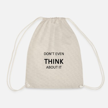 DONT EVEN THINK ABOUT IT - Drawstring Bag