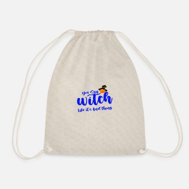 You say witch like it's bad thing, - Drawstring Bag