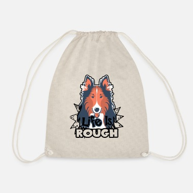 Rough Rough Collie Shirt Life Is Rough - Drawstring Bag
