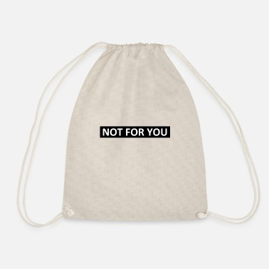 NOT FOR YOU - Drawstring Bag
