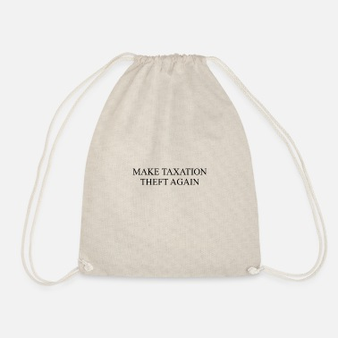 Theft Make Taxation Theft Again - Drawstring Bag