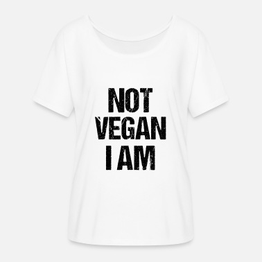 I Am Not Vegan Not VEGAN I am - Women's Batwing-Sleeve T-Shirt by Bella + Canvas