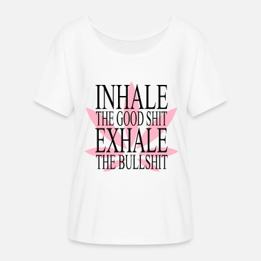 Inhale The Good Shit Inhale The Good Shit Exhale The Bullshit - Women's Batwing-Sleeve T-Shirt by Bella + Canvas
