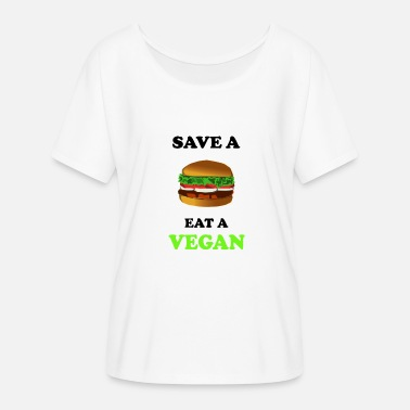 Vegan Jokes Save a burger eating a vegan joke - Women's Batwing-Sleeve T-Shirt by Bella + Canvas