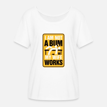 Bum Fights I'm Not A Bum. My Wife Works! - Women's Batwing-Sleeve T-Shirt by Bella + Canvas