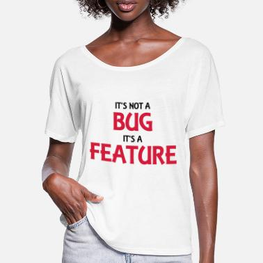 Bug It's not a bug, it's a feature - T-shirt manches chauve-souris Femme