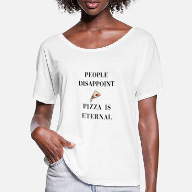 People disappoint, pizza is eternal, fun quote - Women's Batwing T-Shirt