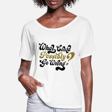 What Famous Last Words: What Could Possibly Go Wrong? - Women's Batwing T-Shirt