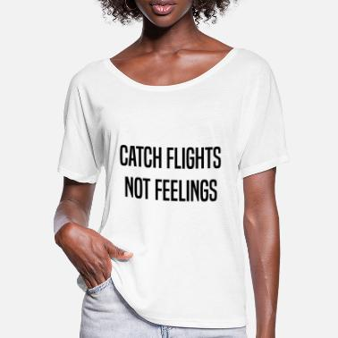 Feeling CATCH FLIGHTS NOT - Women's Batwing T-Shirt