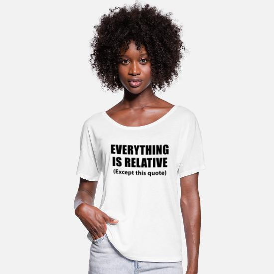 Science T-Shirts - Famous quote Einstein | Everything is relative - Women's Batwing T-Shirt white