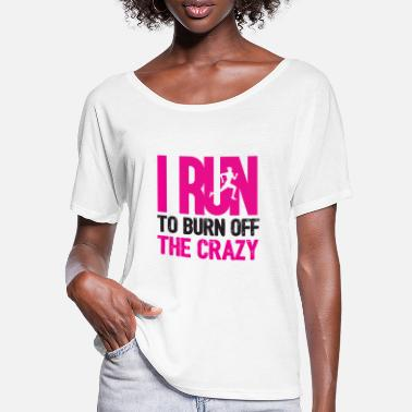 Crazy I Run To Burn Off Crazy - Women's Batwing T-Shirt