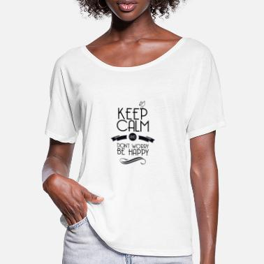 Keep calm and be happy - Frauen Fledermaus T-Shirt