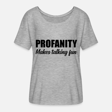 Profane profanity makes talking fun quote - Women's Batwing-Sleeve T-Shirt by Bella + Canvas