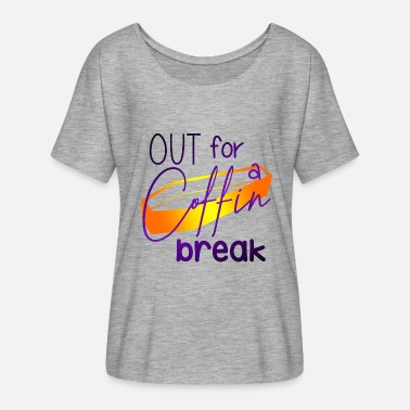 Break Out Out for a coffin break - Women's Batwing-Sleeve T-Shirt by Bella + Canvas