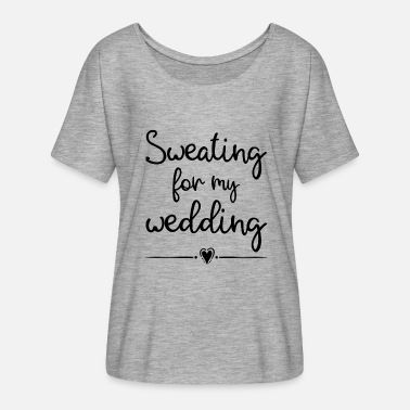 Sweating For The Wedding Sweating for my wedding funny bride workout shirt - Women's Batwing-Sleeve T-Shirt by Bella + Canvas