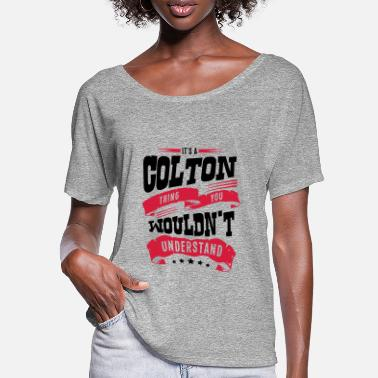 Colton colton name thing you wouldnt understand - Women's Batwing T-Shirt