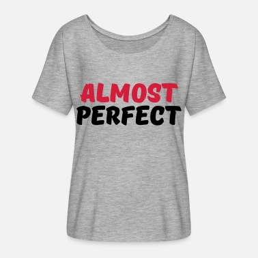 Almost Almost perfect - Women's Batwing T-Shirt