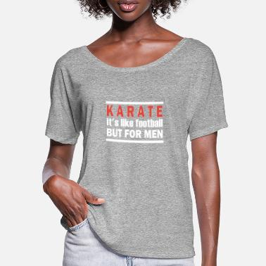 Karate KARATE for men - Frauen Fledermaus T-Shirt