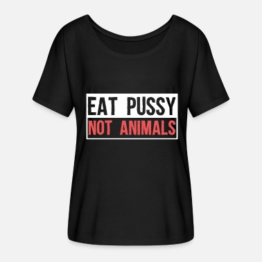 Eat Pussy Not Animals Eat Pussy Not Animals - Women's Batwing-Sleeve T-Shirt by Bella + Canvas