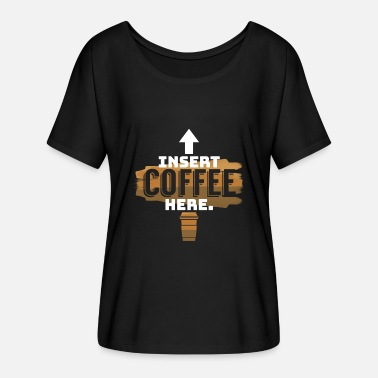 Here Insert COFFEE here - Women's Batwing-Sleeve T-Shirt by Bella + Canvas