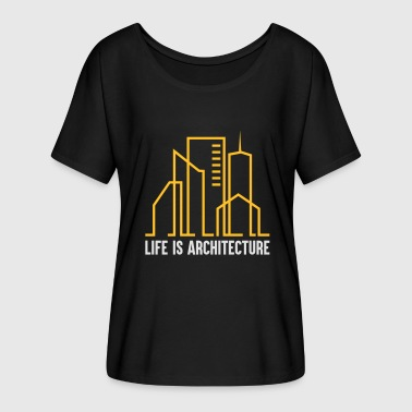 Architecture Funny Life is Architecture - Women's Batwing-Sleeve T-Shirt by Bella + Canvas