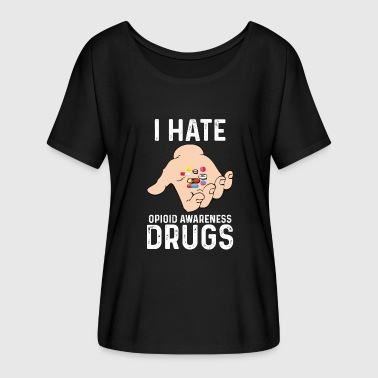 I Hate Opioid Awareness - Anti Drug Design - Women's Batwing-Sleeve T-Shirt by Bella + Canvas
