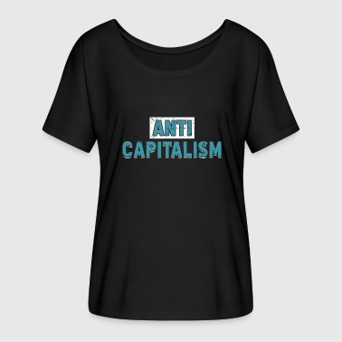 Anti Capitalist Anti Capitalism - Anti Capitalism Gift - Women's Batwing-Sleeve T-Shirt by Bella + Canvas