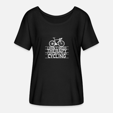 Cycling Do not need Therapy I just need Cycling Bmx Shirt - Women's Batwing T-Shirt