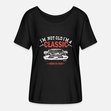Im Not Old Im A Classic Born in 1948 70th Birthday I'm Not Old I'm a Classic - Women's Batwing-Sleeve T-Shirt by Bella + Canvas