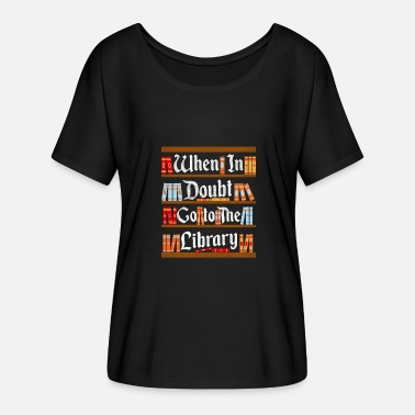 When in Doubt Book Lover Gift - Women's Batwing T-Shirt