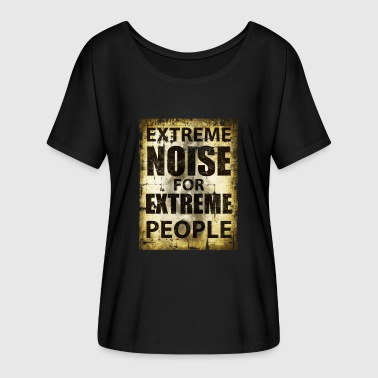Extreme Noise for Extreme People - Women's Batwing-Sleeve T-Shirt by Bella + Canvas