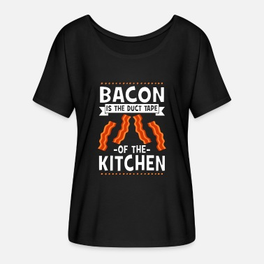 Duct Tape Bacon Is The Duct Tape Of The Kitchen - Women's Batwing-Sleeve T-Shirt by Bella + Canvas