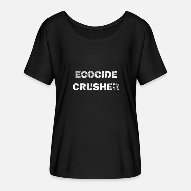 Crusher Ecocide crusher - Women's Batwing-Sleeve T-Shirt by Bella + Canvas