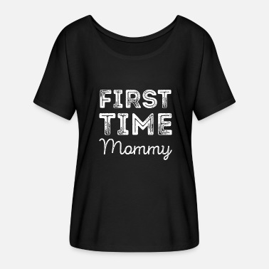 New Baby FIRST TIME MOMMY funny gift mom - Women's Batwing T-Shirt