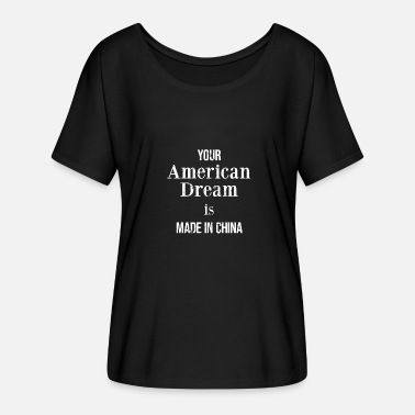 Fuck China Your dream is made in China - Women's Batwing T-Shirt