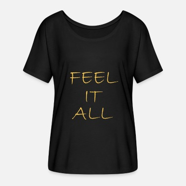 Feelings Quotes feel it all funny quotes feelings - Women's Batwing-Sleeve T-Shirt by Bella + Canvas
