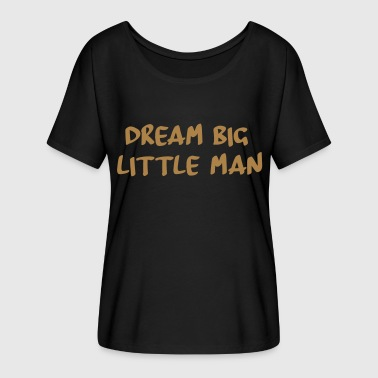 dream big little man - Women's Batwing-Sleeve T-Shirt by Bella + Canvas
