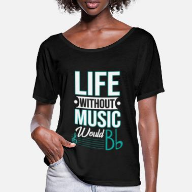 Without Life without music would be Bb - Women's Batwing T-Shirt
