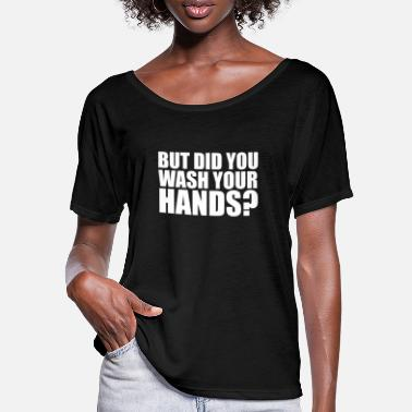 But did you wash your hands? Hygiene saves lifes - Women's Batwing T-Shirt