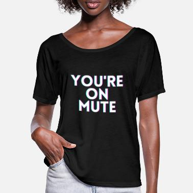Ordinateur You're On Mute - 3D Glitch - Chemises à slogan drôle - T-shirt manches chauve-souris Femme