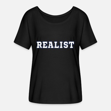 Realistic Realists Quote TShirt Design Realist - Women's Batwing T-Shirt