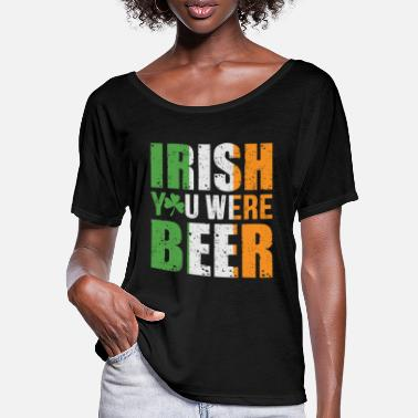 Patriotismus Irish you were beer - Frauen Fledermaus T-Shirt