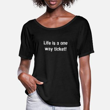Ticket Life is a one way ticket Spruch, Geschenkidee - Frauen Fledermaus T-Shirt