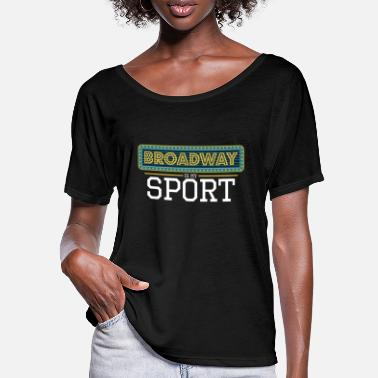 Broadway Is My Sport I Funny Theatre Theater Actor - Women's Batwing T-Shirt